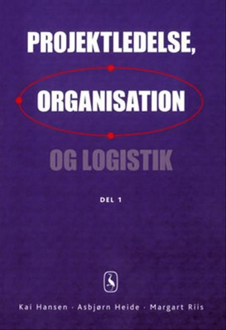 Projektledelse, organisation og logistik af Kai Hansen, Margart Riis, Asbjørn Heide og Lars H. Christensen