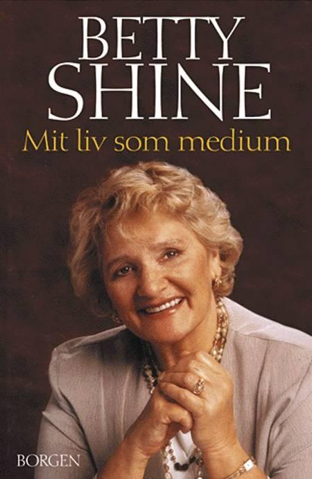 Mit liv som medium af Betty Shine