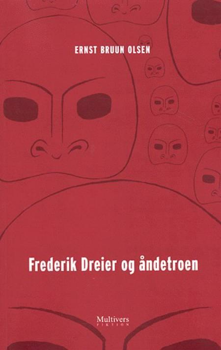 Frederik Dreier og åndetroen af Ernst Bruun Olsen