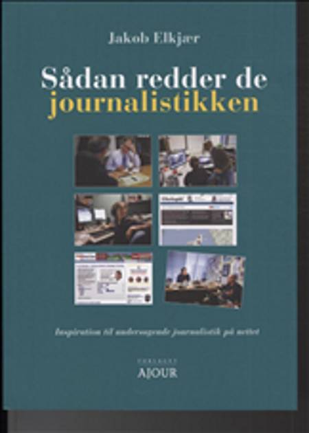 Sådan redder de journalistikken af Jakob Elkjær