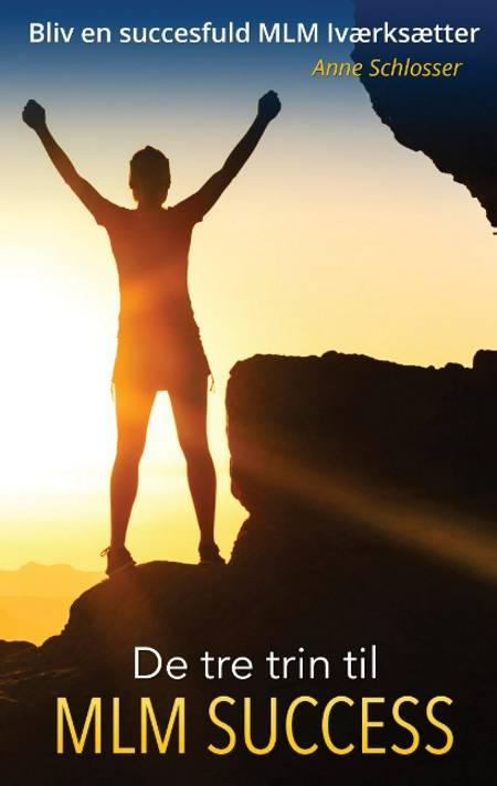 De tre trin til MLM succes af Anne Schlosser