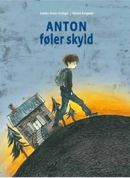 Anton føler skyld af Kirsten Raagaard og Katrine Marie Guldager