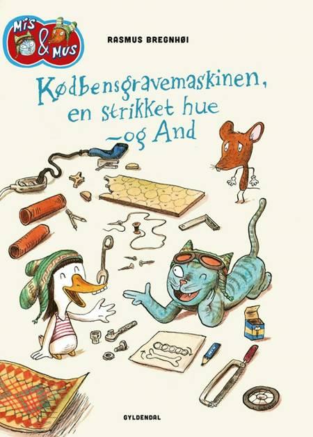 Mis & Mus - Kødbensgravemaskinen, en strikket hue - og And af Rasmus Bregnhøi