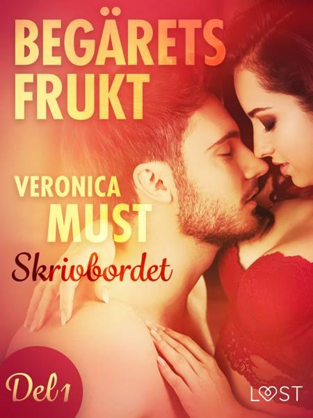 Begärets frukt 1: Skrivbordet af Veronica Must