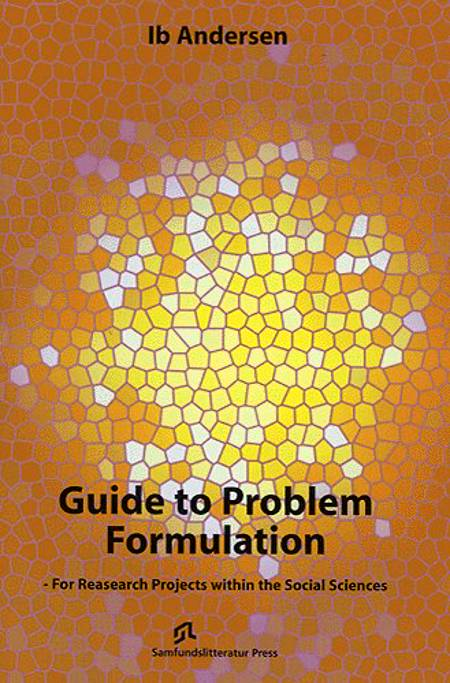 Guide to problem formulation - for research projects within the social sciences af Ib Andersen
