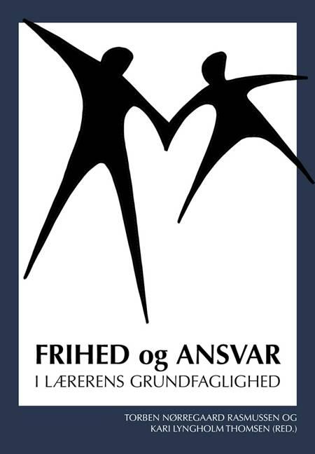 Frihed og ansvar - i lærerens grundfaglighed af Torben Nørregaard Rasmussen og Kari Lyngholm Thomsen