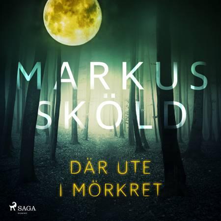 Där ute i mörkret af Markus Sköld