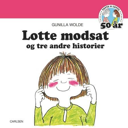 Lotte modsat - og tre andre historier af Gunilla Wolde