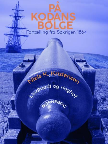 På Kodans bølge. Fortælling fra Søkrigen 1864 af Niels K. Kristensen