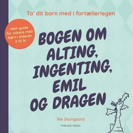 Bogen om alting, ingenting, Emil og dragen af Rie Skovgaard