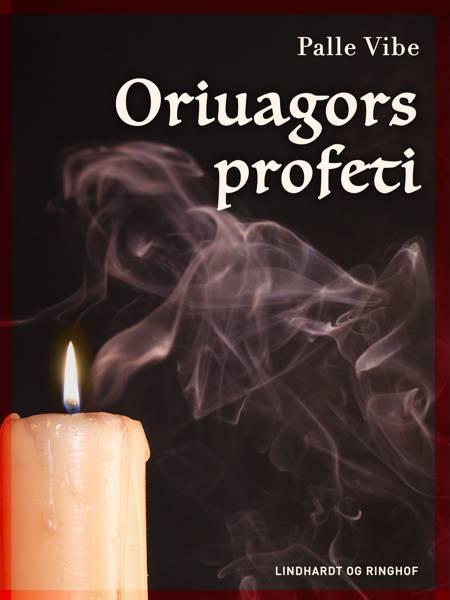 Oriuagors profeti af Palle Vibe