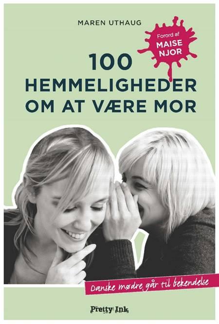 100 hemmeligheder om at være mor af Maren Uthaug