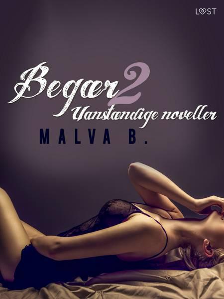 Begær 2: Uanstændige noveller af Malva B