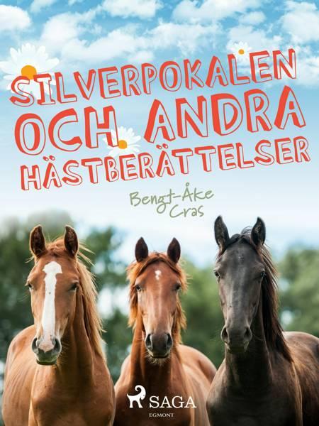 Silverpokalen och andra hästberättelser af Bengt-Åke Cras