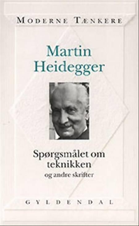Spørgsmålet om teknikken og andre skrifter af Martin Heidegger