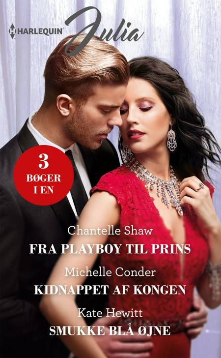 Fra playboy til prins/Kidnappet af kongen/Smukke blå øjne af Kate Hewitt, Chantelle Shaw og Michelle Conder