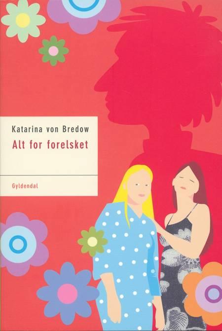 Alt for forelsket af Katarina Von Bredow