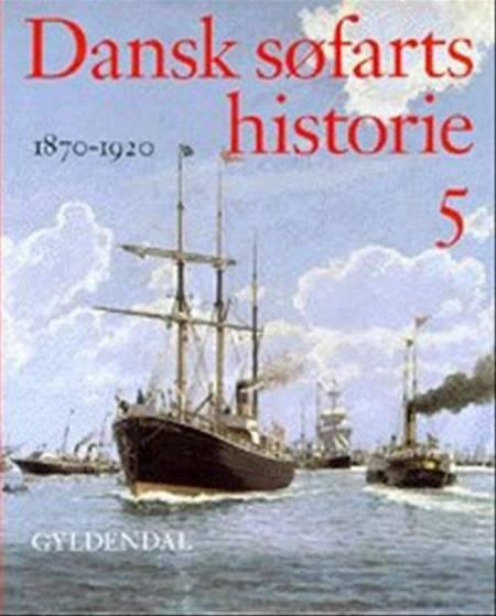 Dansk søfarts historie, 1870-1920, Bind 5 af Anders Monrad Møller, Hans Chr. Johansen og Henrik Dethlefsen
