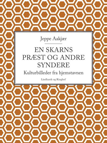 En skarns præst og andre syndere: Kulturbilleder fra hjemstavnen af Jeppe Aakjær