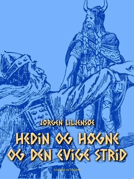 Hoder og Balder. Hedin og Høgne og den evige strid af Jørgen Liljensøe