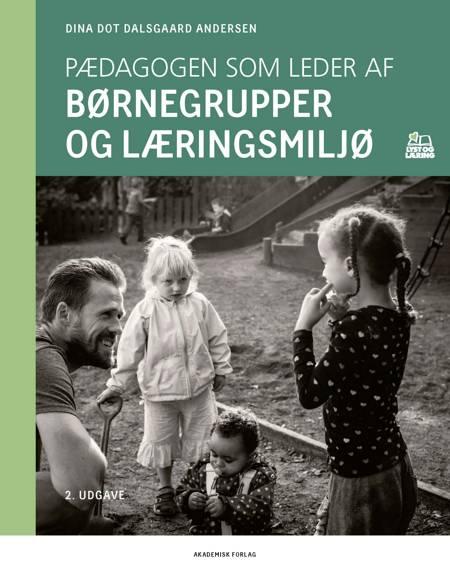 Pædagogen som leder af børnegrupper og læringsmiljø af Dina Dot Dalsgaard Andersen