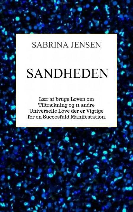Sandheden - lær at bruge loven om tiltrækning af Sabrina Jensen