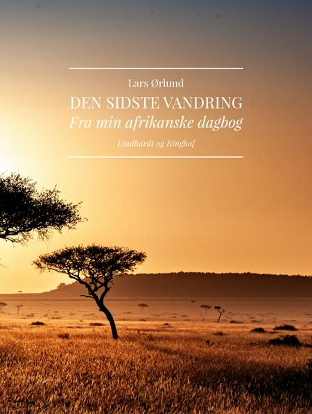 Den sidste vandring. Fra min afrikanske dagbog af Lars Ørlund
