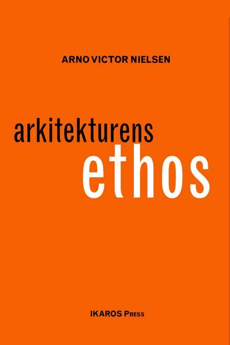 Arkitekturens ethos af Arno Victor Nielsen