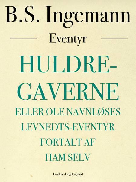 Huldre-gaverne eller Ole Navnløses Levnedts-eventyr fortalt af ham selv af B. S. Ingemann