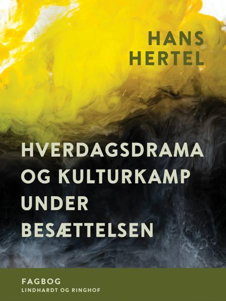 Hverdagsdrama og kulturkamp under besættelsen af Hans Hertel