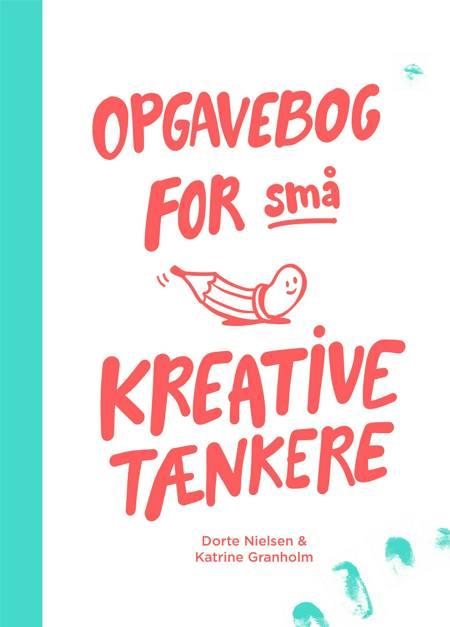 Opgavebog for små kreative tænkere af Dorte Nielsen og Katrine Granholm