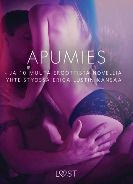 Apumies - ja 10 muuta eroottista novellia yhteistyössä Erica Lustin kansaa af Eri Tekijöitä