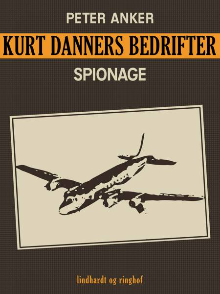Kurt Danners bedrifter: Spionage af Peter Anker