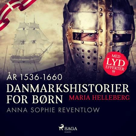 Danmarkshistorier for børn (21) (år 1536-1660) - Anna Sophie Reventlow af Maria Helleberg