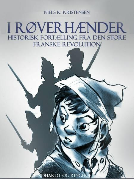 I røverhænder. Historisk fortælling fra den store franske revolution af Niels K. Kristensen