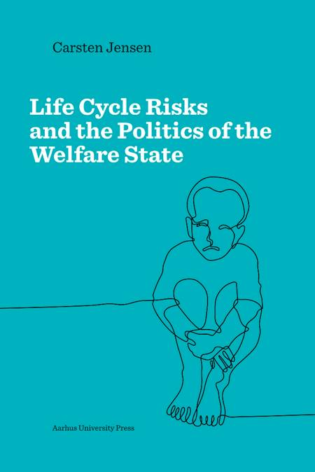 Life Cycle Risks and the Politics of the Welfare state af Carsten Jensen