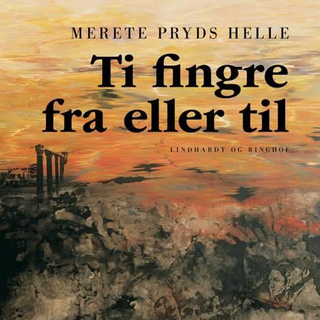 Ti fingre fra eller til af Merete Pryds Helle
