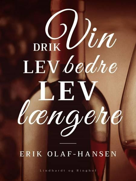 Drik vin. Lev bedre - lev længere af Erik Olaf Hansen