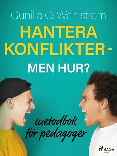 Hantera konflikter - men hur?: metodbok för pedagoger af Gunilla O. Wahlström