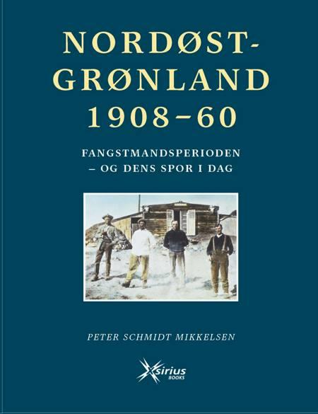 Nordøstgrønland 1908-60 af Peter Schmidt Mikkelsen