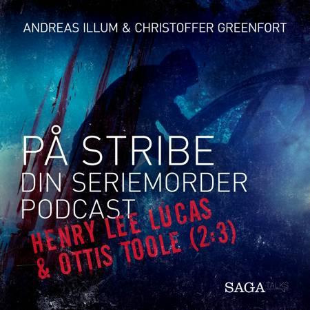 På stribe - din seriemorderpodcast (Henry Lee Lucas & Ottis Toole (2:3) af Christoffer Greenfort og Andreas Illum