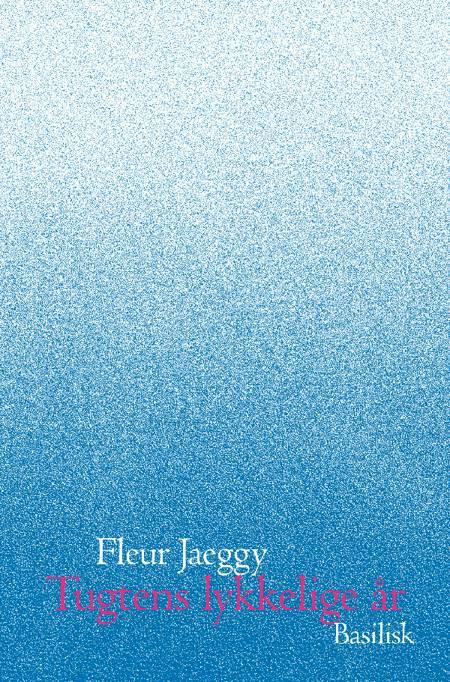 Tugtens lykkelige år af Fleur Jaeggy