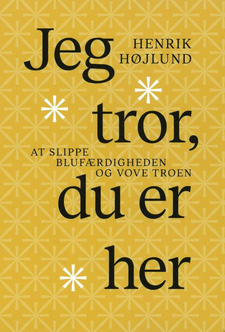 Jeg tror, du er her af Henrik Højlund