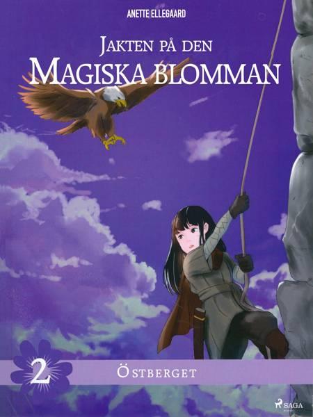Jakten på den magiska blomman 2: Östberget af Anette Ellegaard