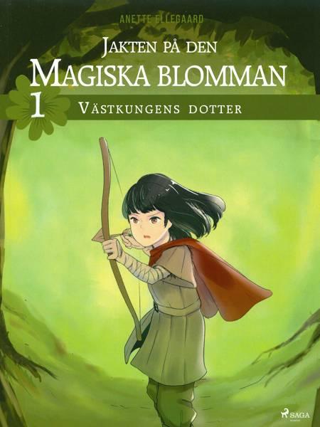 Jakten på den magiska blomman 1: Västkungens dotter af Anette Ellegaard
