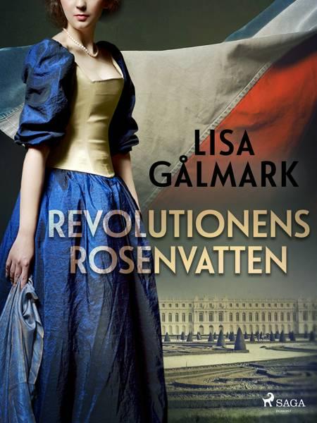 Revolutionens rosenvatten af Lisa Gålmark