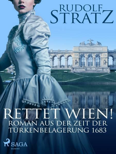 Rettet Wien! Roman aus der Zeit der Türkenbelagerung 1683 af Rudolf Stratz
