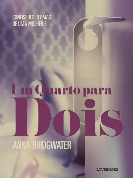 Um Quarto para Dois - Confissões Íntimas de uma Mulher 3 af Anna Bridgwater