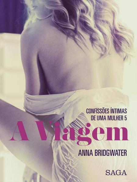 A Viagem - Confissões Íntimas de uma Mulher 5 af Anna Bridgwater