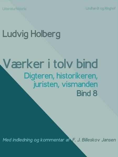 Værker i tolv bind 8: digteren, historikeren, juristen, vismanden af Ludvig Holberg og F.j. Billeskov Jansen